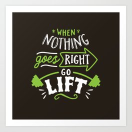 When Nothing Goes Right Go Lift Art Print