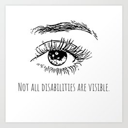 Not all disabilities are visible. Art Print