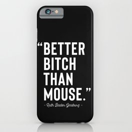 """""""Better Bitch Than Mouse."""" -RBG iPhone Case"""