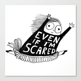 EVEN IF I'M SCARED Canvas Print