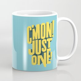 C'mon just one! Coffee Mug