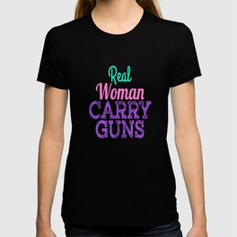 """Cute but still want to be fierce? """"Real Women Carry Guns"""" tee design is here for you! Cool gift too! T-shirt"""