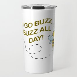 I go Buzz Buzz all day! Travel Mug