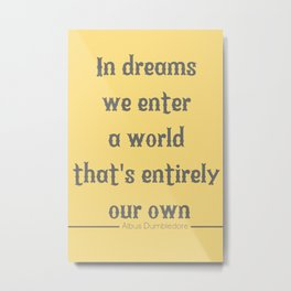 In Dreams We Enter A World That's Entirely Our Own Metal Print