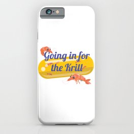 Going In For The Krill iPhone Case