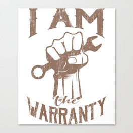 I Am The Warranty  Gift For Mechanic Canvas Print