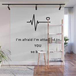I'm afraid i'm attached to you so badly Wall Mural