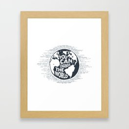 You can change the World! Framed Art Print