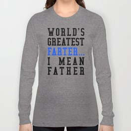 WORLD'S GREATEST FARTER I MEAN FATHER Long Sleeve T-shirt