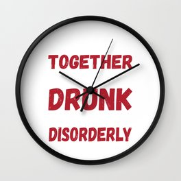 Funny Drunk Love Design - We Go Together Like Drunk And Disorderly Wall Clock