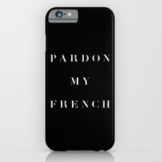 Pardon my French black Slim Case iPhone 6s