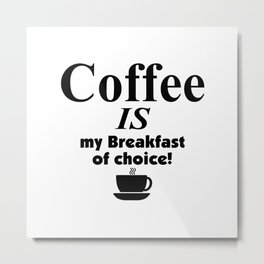 Mens Coffee IS my Breakfast of choice! T-Shirt Metal Print