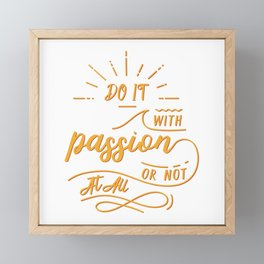 do it with passion or not at all Framed Mini Art Print