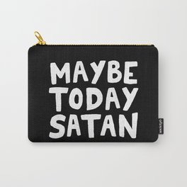 Maybe Today Satan Carry-All Pouch