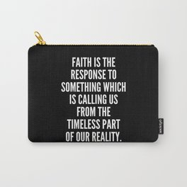 Faith is the response to something which is calling us from the timeless part of our reality Carry-All Pouch