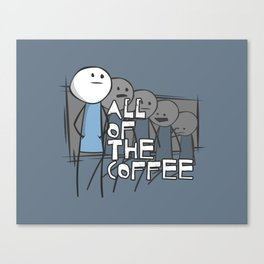 All of the Coffee Canvas Print