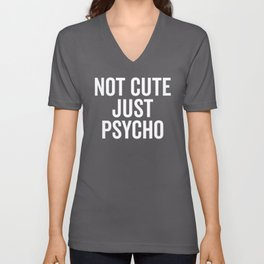 Not Cute Just Psycho Funny Quote Unisex V-Neck