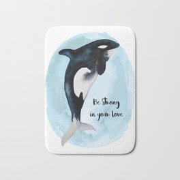 """Be Strong in Your Love - """"Orca Love Watercolor"""" Bath Mat"""