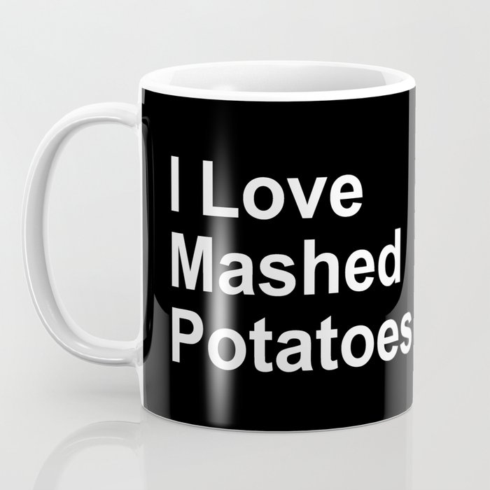 I Love Mashed Potatoes Coffee Mug