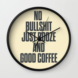 No bullshit, just booze and good coffee, inspirational quote, positive thinking, feelgood Wall Clock