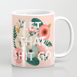 LET THAT SHIT GO - Sweary Floral (peach) Coffee Mug