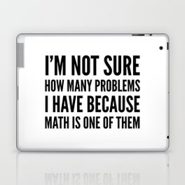 I'M NOT SURE HOW MANY PROBLEMS I HAVE BECAUSE MATH IS ONE OF THEM Laptop & iPad Skin