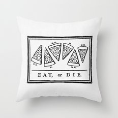 Eat, or Die Throw Pillow