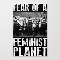 Fear Of A Feminist Planet Canvas Print