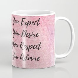 Attract what you expect, reflect what you desire, become what you respect, mirror what you admire! Coffee Mug