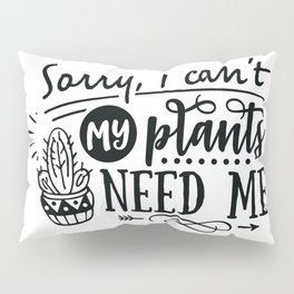 Sorry I can't my plants need me - Funny hand drawn quotes illustration. Funny humor. Life sayings. Pillow Sham