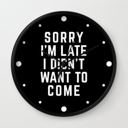 Sorry I'm Late Funny Quote Wall Clock
