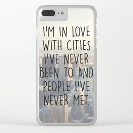 I'M IN LOVE WITH CITIES I'VE NEVER BEEN TO AND PEOPLE I'VE NEVER MET. Clear iPhone Case