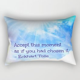 Accept  This Moment As If You Had Chosen It Rectangular Pillow