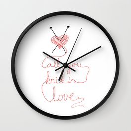 All you knit is love Wall Clock