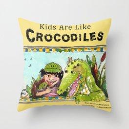 Kids Are Like Crocodiles Throw Pillow
