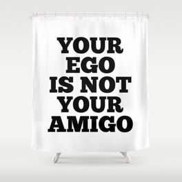 Your Ego is Not Your Amigo Shower Curtain