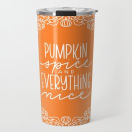 Pumpkin Spice and Everything Nice Travel Mug