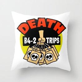 Death B4 2 Trips Throw Pillow