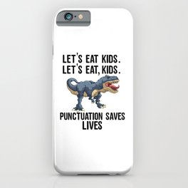 Let's Eat Kids Punctuation Saves Lives Funny T Rex iPhone Case