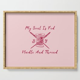 My Soul Is Fed By Needle And Thread Funny Pun Sew Sewing Serving Tray