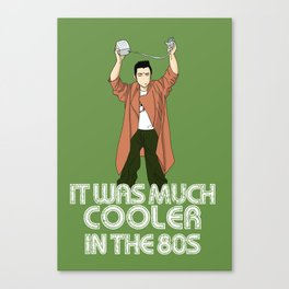 It was much cooler in the 80's Canvas Print