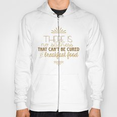 There is No Sadness That Can't Be Cured by Breakfast Foods Hoody