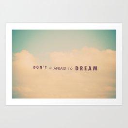 Don't Be Afraid To Dream Art Print