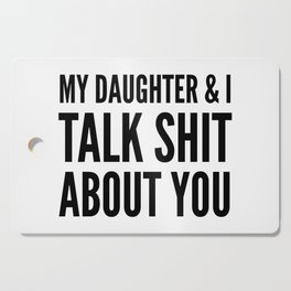 My Daughter & I Talk Shit About You Cutting Board