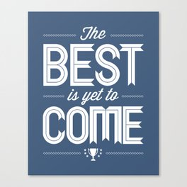 The Best Is Yet To Come - True Blue Canvas Print
