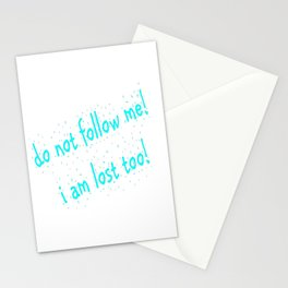Do not follow me I am lost too (quotes) Stationery Cards