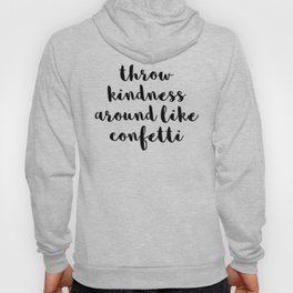 Throw Kindness Around Quote Hoody