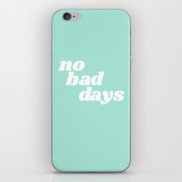 no bad days IX iPhone Skin