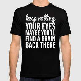 Keep Rolling Your Eyes Maybe You'll Find a Brain (Black & White) T-shirt