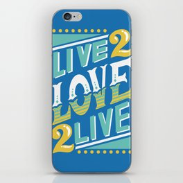 Live to Love, Love to Live iPhone Skin